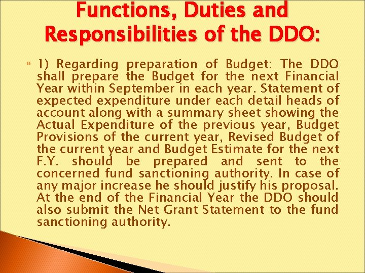 Functions, Duties and Responsibilities of the DDO: 1) Regarding preparation of Budget: The DDO