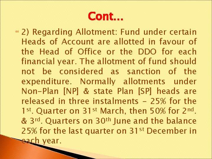 Cont… 2) Regarding Allotment: Fund under certain Heads of Account are allotted in favour