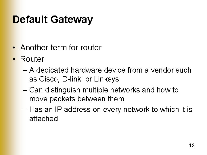 Default Gateway • Another term for router • Router – A dedicated hardware device