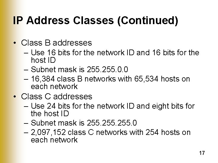 IP Address Classes (Continued) • Class B addresses – Use 16 bits for the