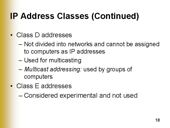 IP Address Classes (Continued) • Class D addresses – Not divided into networks and