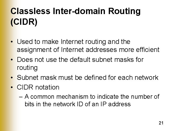 Classless Inter-domain Routing (CIDR) • Used to make Internet routing and the assignment of