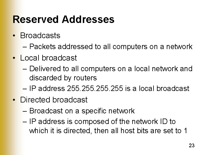 Reserved Addresses • Broadcasts – Packets addressed to all computers on a network •