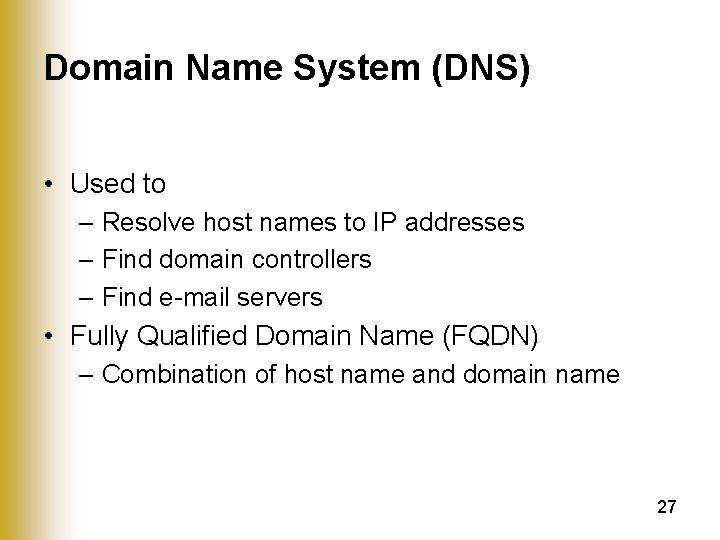 Domain Name System (DNS) • Used to – Resolve host names to IP addresses