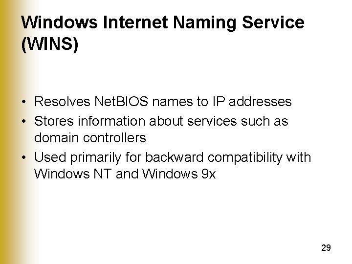 Windows Internet Naming Service (WINS) • Resolves Net. BIOS names to IP addresses •