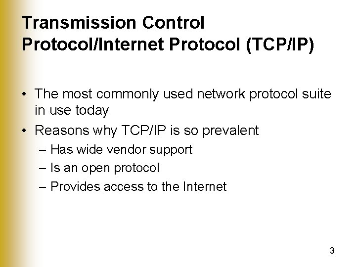 Transmission Control Protocol/Internet Protocol (TCP/IP) • The most commonly used network protocol suite in