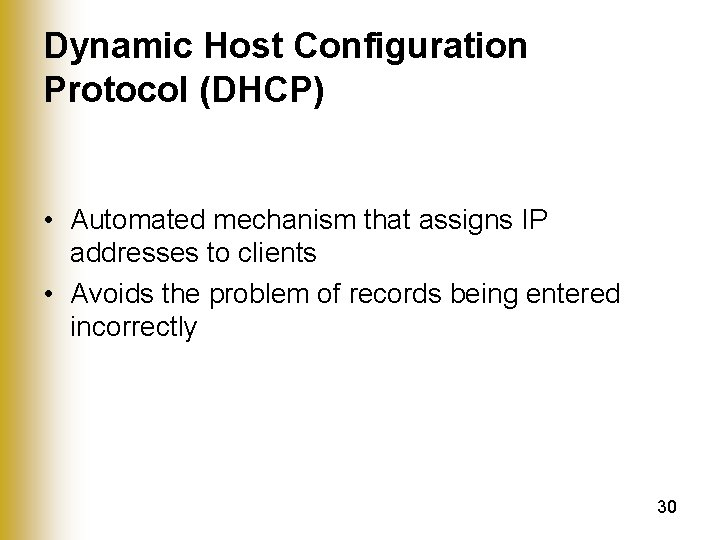 Dynamic Host Configuration Protocol (DHCP) • Automated mechanism that assigns IP addresses to clients