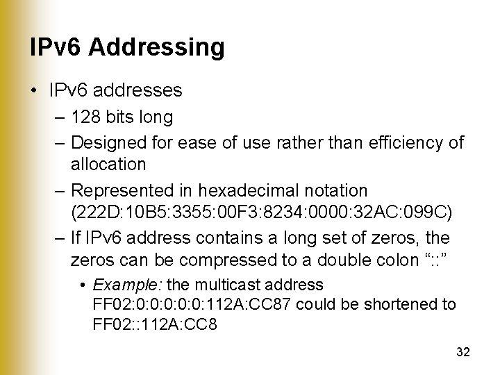 IPv 6 Addressing • IPv 6 addresses – 128 bits long – Designed for