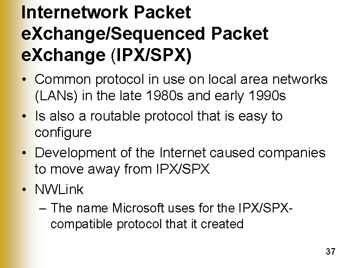 Internetwork Packet e. Xchange/Sequenced Packet e. Xchange (IPX/SPX) • Common protocol in use on