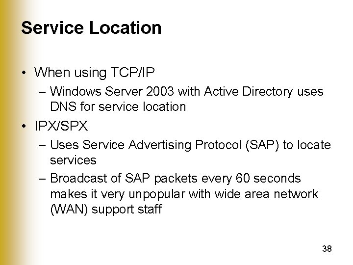 Service Location • When using TCP/IP – Windows Server 2003 with Active Directory uses