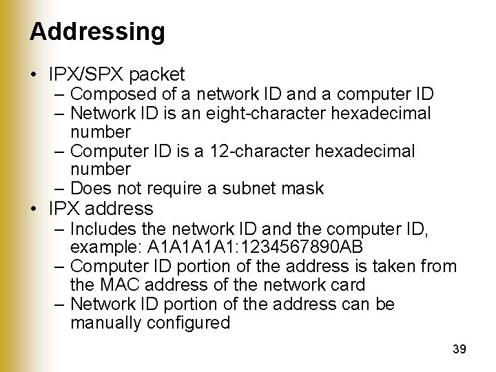 Addressing • IPX/SPX packet – Composed of a network ID and a computer ID