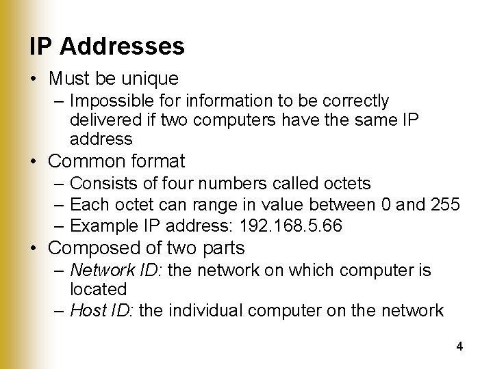 IP Addresses • Must be unique – Impossible for information to be correctly delivered