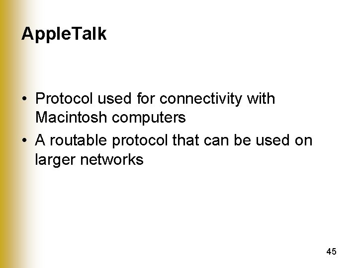 Apple. Talk • Protocol used for connectivity with Macintosh computers • A routable protocol