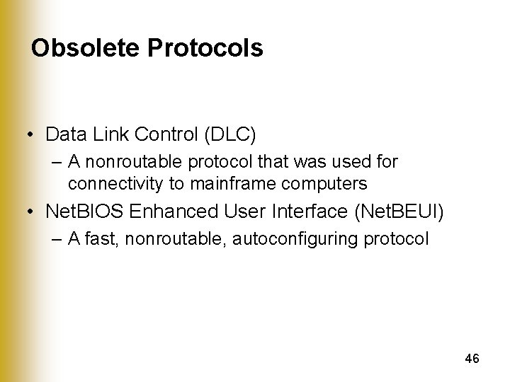 Obsolete Protocols • Data Link Control (DLC) – A nonroutable protocol that was used