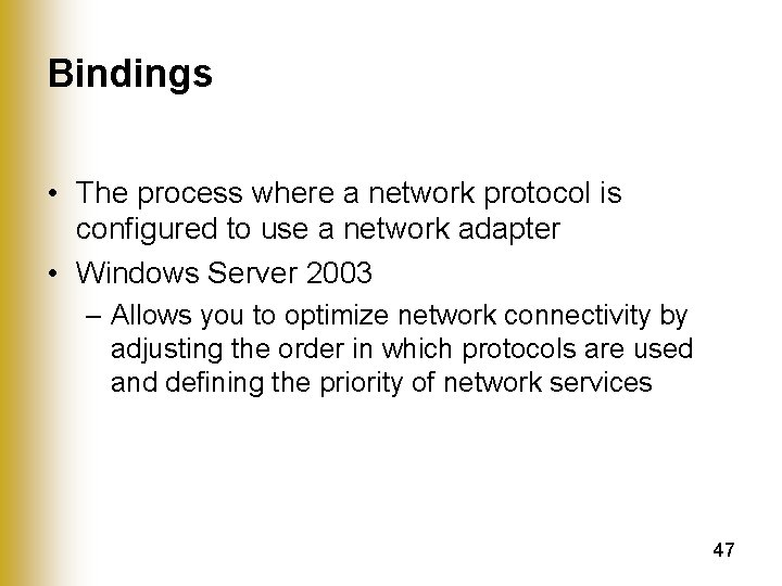 Bindings • The process where a network protocol is configured to use a network