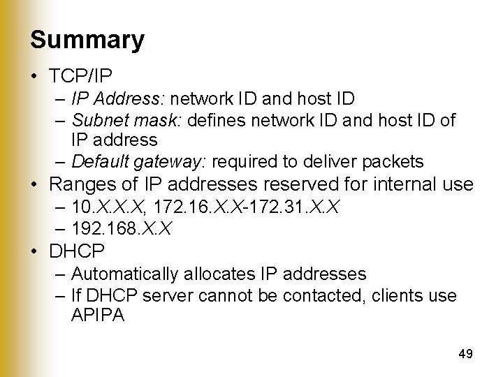 Summary • TCP/IP – IP Address: network ID and host ID – Subnet mask: