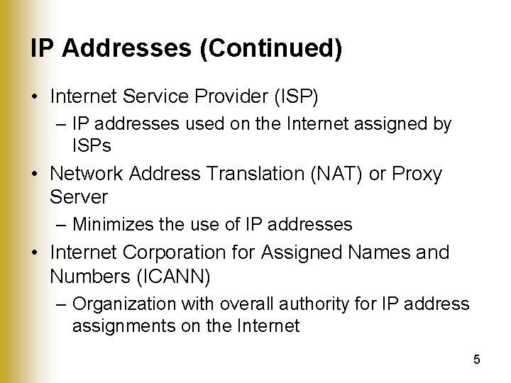 IP Addresses (Continued) • Internet Service Provider (ISP) – IP addresses used on the