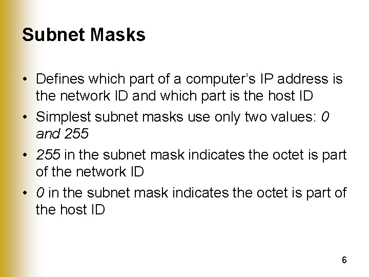 Subnet Masks • Defines which part of a computer's IP address is the network