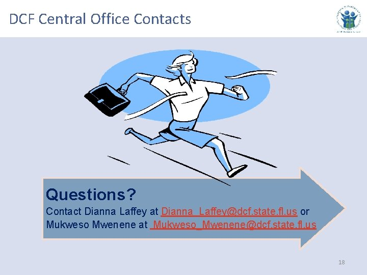 DCF Central Office Contacts Questions? Contact Dianna Laffey at Dianna_Laffey@dcf. state. fl. us or