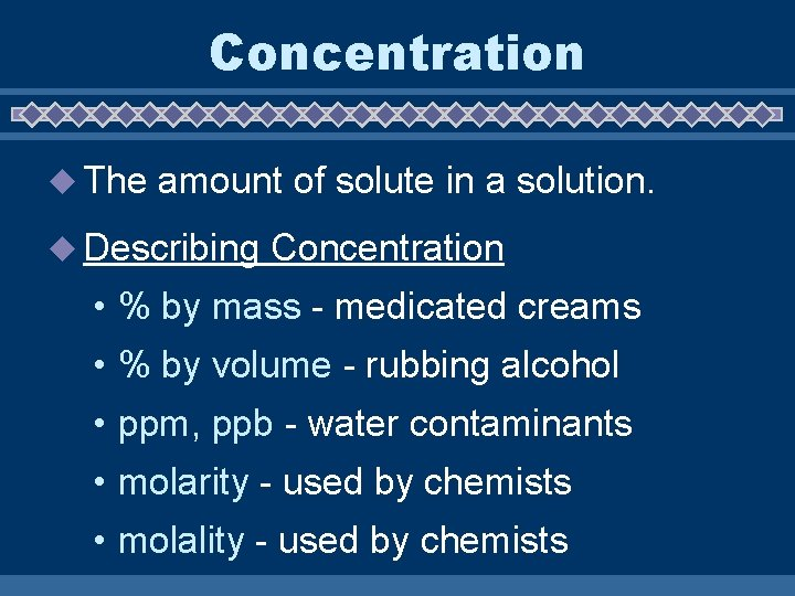 Concentration u The amount of solute in a solution. u Describing Concentration • %