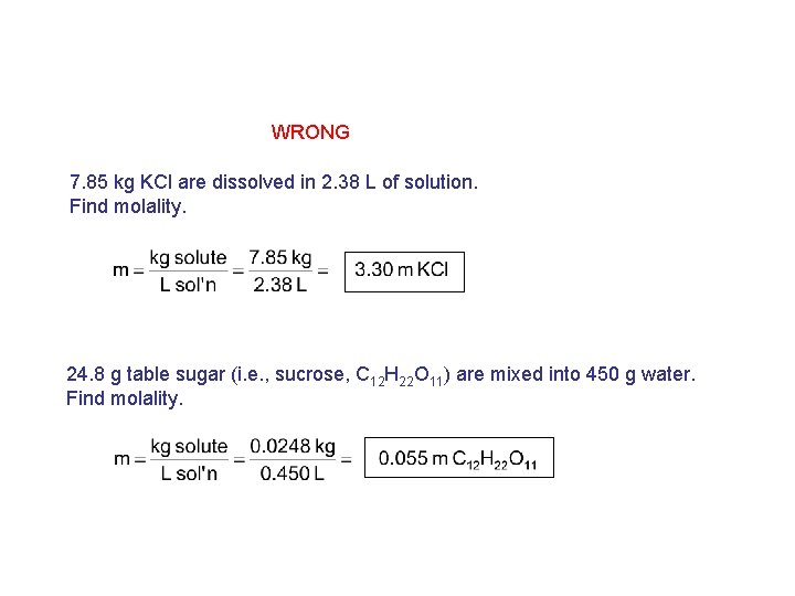 WRONG 7. 85 kg KCl are dissolved in 2. 38 L of solution. Find