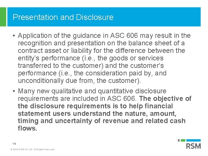 Presentation and Disclosure • Application of the guidance in ASC 606 may result in