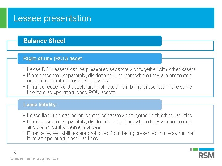 Lessee presentation Balance Sheet Right-of-use (ROU) asset: • Lease ROU assets can be presented