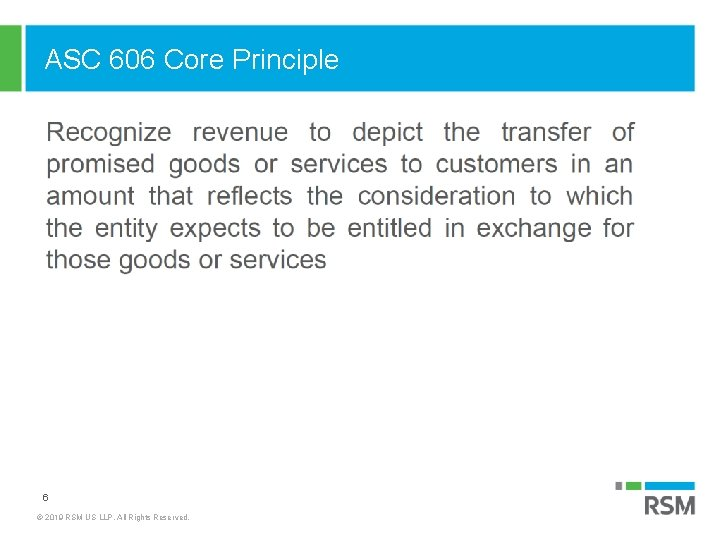 ASC 606 Core Principle 6 © 2019 RSM US LLP. All Rights Reserved.