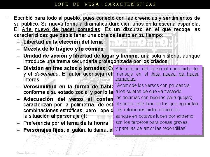 LOPE DE VEGA : CARACTERÍSTICAS • Escribió para todo el pueblo, pues conectó con
