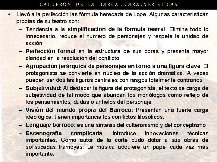 CALDERÓN DE LA BARCA : CARACTERÍSTICAS • Llevó a la perfección las fórmula heredada
