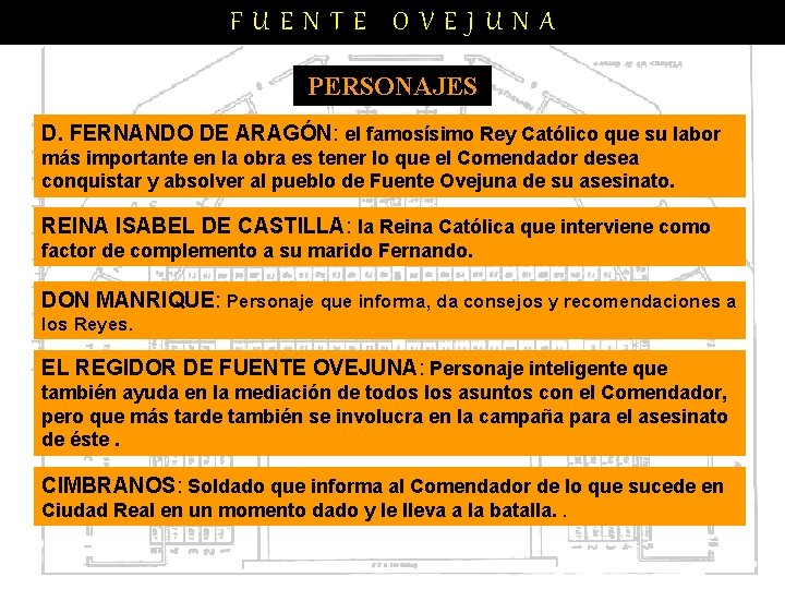 FUENTE OVEJUNA PERSONAJES D. FERNANDO DE ARAGÓN: el famosísimo Rey Católico que su labor