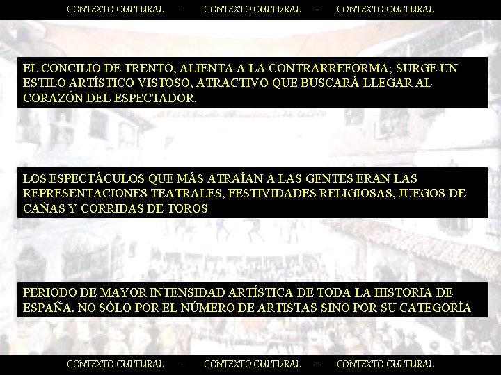 CONTEXTO CULTURAL - CONTEXTO CULTURAL EL CONCILIO DE TRENTO, ALIENTA A LA CONTRARREFORMA; SURGE