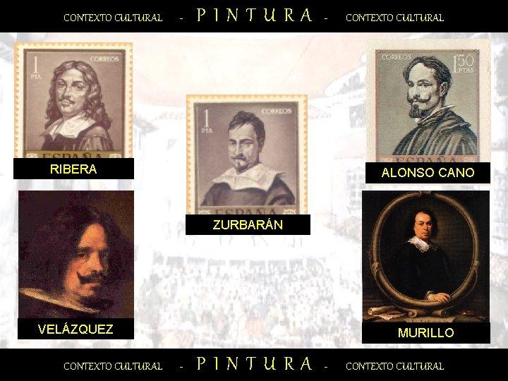 CONTEXTO CULTURAL - PINTURA - RIBERA CONTEXTO CULTURAL ALONSO CANO ZURBARÁN VELÁZQUEZ CONTEXTO CULTURAL