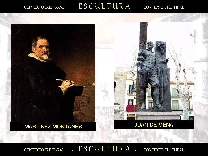CONTEXTO CULTURAL - ESCULTURA MARTÍNEZ MONTAÑÉS CONTEXTO CULTURAL - ESCULTURA - CONTEXTO CULTURAL JUAN