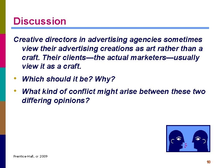 Discussion Creative directors in advertising agencies sometimes view their advertising creations as art rather