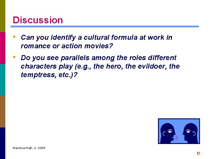 Discussion • Can you identify a cultural formula at work in romance or action
