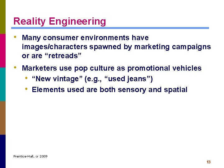 Reality Engineering • Many consumer environments have images/characters spawned by marketing campaigns or are