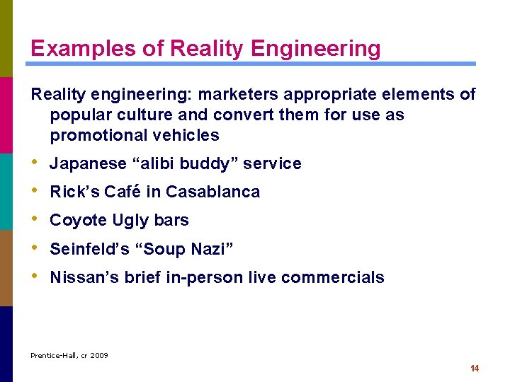 Examples of Reality Engineering Reality engineering: marketers appropriate elements of popular culture and convert
