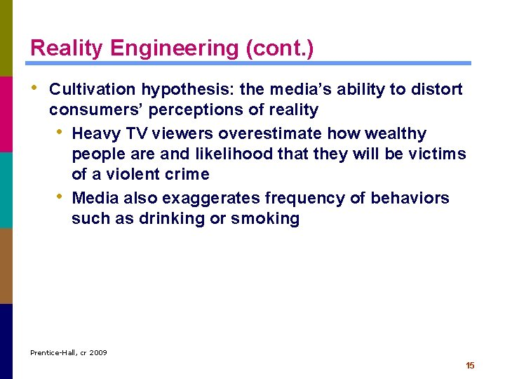 Reality Engineering (cont. ) • Cultivation hypothesis: the media's ability to distort consumers' perceptions