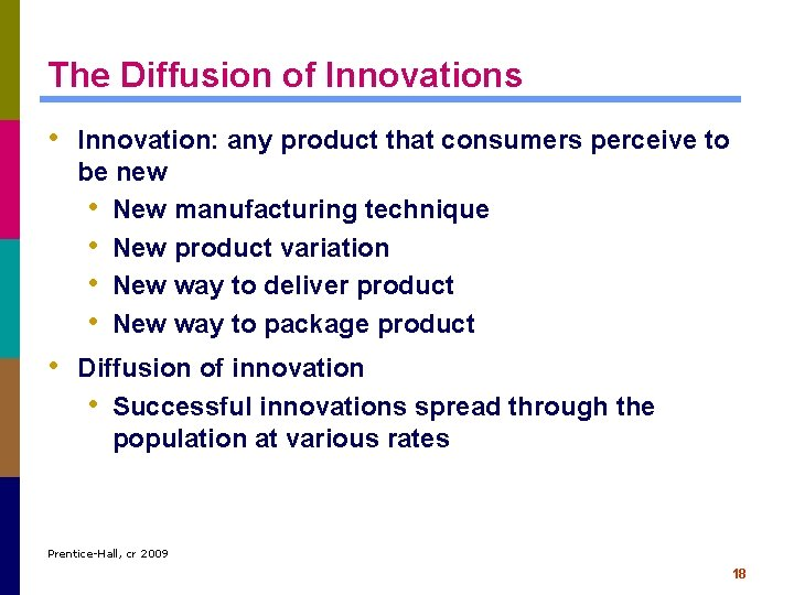 The Diffusion of Innovations • Innovation: any product that consumers perceive to be new