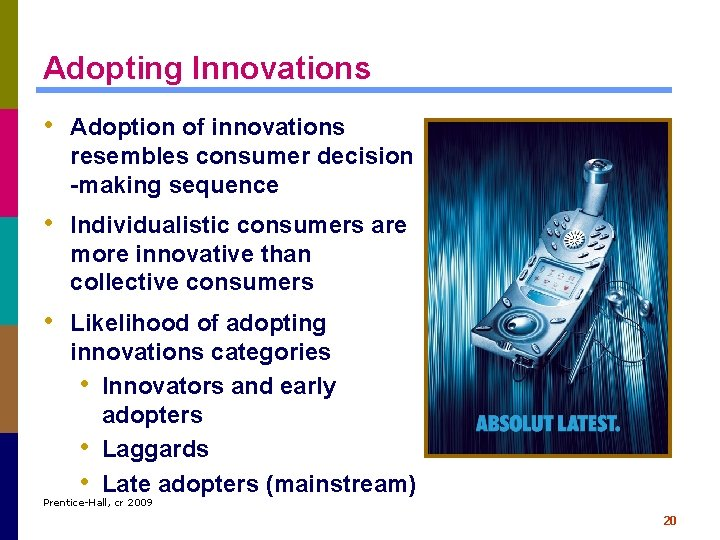Adopting Innovations • Adoption of innovations resembles consumer decision -making sequence • Individualistic consumers