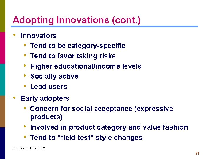 Adopting Innovations (cont. ) • Innovators • Tend to be category-specific • Tend to
