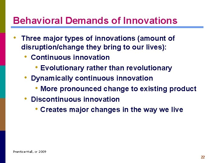 Behavioral Demands of Innovations • Three major types of innovations (amount of disruption/change they