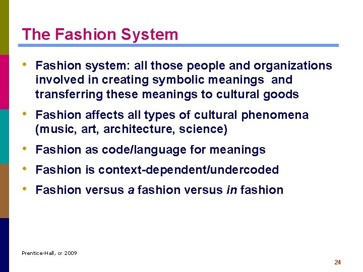 The Fashion System • Fashion system: all those people and organizations involved in creating
