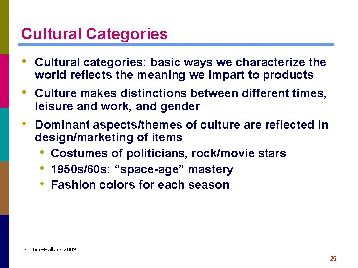 Cultural Categories • Cultural categories: basic ways we characterize the world reflects the meaning