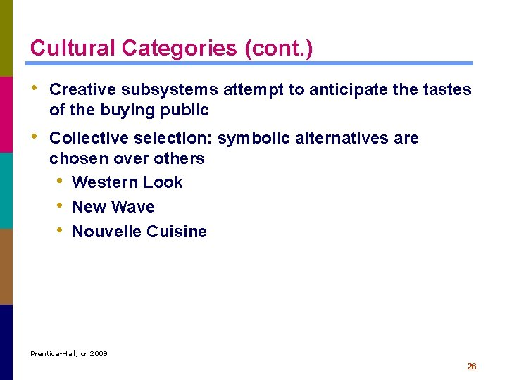 Cultural Categories (cont. ) • Creative subsystems attempt to anticipate the tastes of the