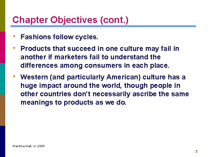 Chapter Objectives (cont. ) • Fashions follow cycles. • Products that succeed in one