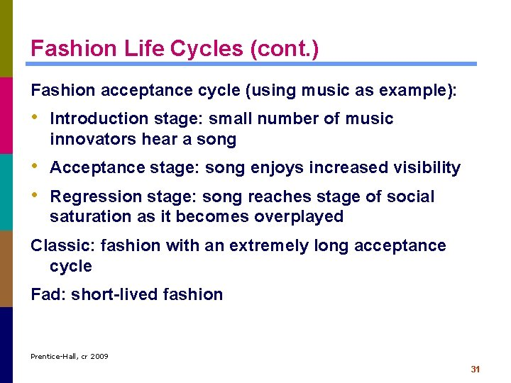 Fashion Life Cycles (cont. ) Fashion acceptance cycle (using music as example): • Introduction
