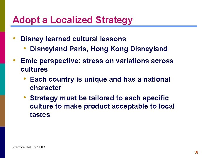 Adopt a Localized Strategy • Disney learned cultural lessons • Disneyland Paris, Hong Kong