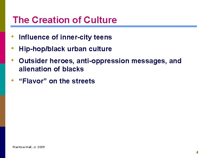 The Creation of Culture • Influence of inner-city teens • Hip-hop/black urban culture •